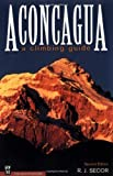Aconcagua: A Climbing Guide by Secor, R.J. (1999) Paperback