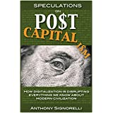Speculations on Postcapitalism: How digitalization is disrupting everything we know about modern civilization (Postcapitalism Series Book 1)