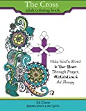 The Cross Adult Coloring Book: Hide God's Word in Your Heart Through Prayer, Meditation and Art Therapy (Behold Christ in Color Adult Coloring Books) (Volume 1)