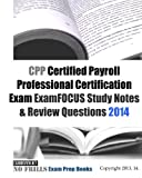 CPP Certified Payroll Professional Certification Exam ExamFOCUS Study Notes and Review Questions 2014, ExamREVIEW, 1493513370