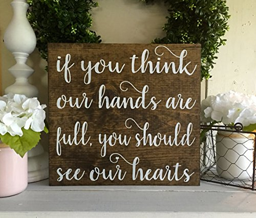 (onepicebest Dark Walnut and White Lettering If You Think Our Hands are Full You Should See Our Hearts, Wood Sign, Wooden Sign, Farmhouse Sign, Rustic Sign, Wall Hanging, Custom Sign)