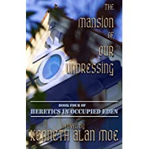 The Mansion of Our Undressing (Heretics In Occupied Eden Book 4)