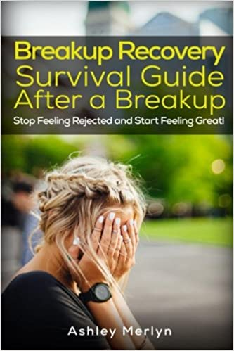 Book Breakup Recovery: Survival Guide After a Breakup: Stop Feeling Rejected and Start Feeling Great!