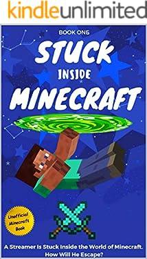 Stuck Inside Minecraft: Book 1 (Unofficial Minecraft Isekai Survival Series)
