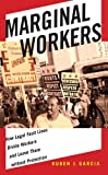 Marginal Workers : How Legal Fault Lines Divide Workers and Leave Them Without Protection, Garcia, Ruben J., 1479823589