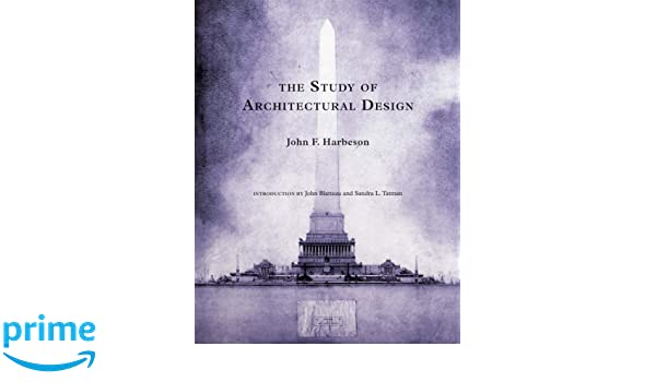 The study of architectural design john f harbeson john blatteau sandra l tatman 9780393731286 amazon com books