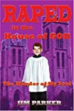 Raped in the House of God, Jim Parker, 0595317529