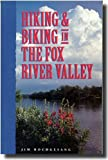 Hiking and Biking in the Fox River Valley, Jim Hochgesang, 1884721052