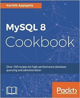 Mysql 8 cookbook over 150 recipes for high performance database mysql 8 cookbook over 150 recipes for high performance database querying and administration karthik appigatla 9781788395809 amazon books forumfinder Images