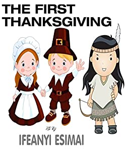 The First Thanksgiving: The Mayflower, Pilgrims, American Indians and Giving Thanks (The First Series Book 1) by [Esimai, Ifeanyi]