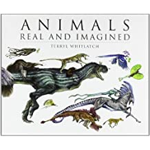 By Terryl (Con) Whitlatch - Animals Real and Imagined: The Fantasy of What Is and What Might Be