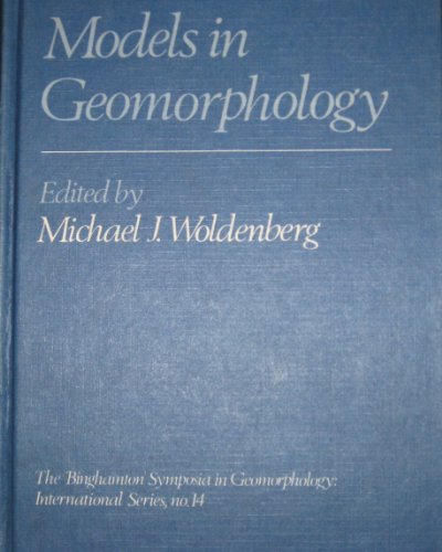 Models in Geomorphology (Binghamton Symposia in Geomorphology :    Intl Ser.; No. 14)