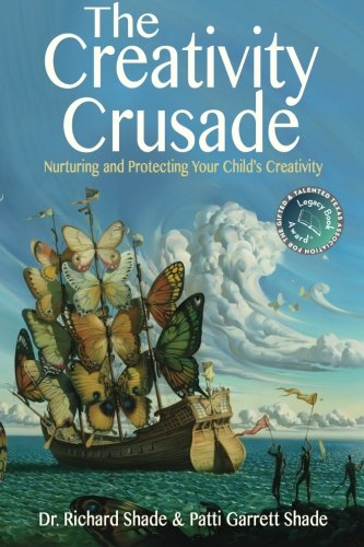 The Creativity Crusade: Nurturing & Protecting Your Child's Creativity