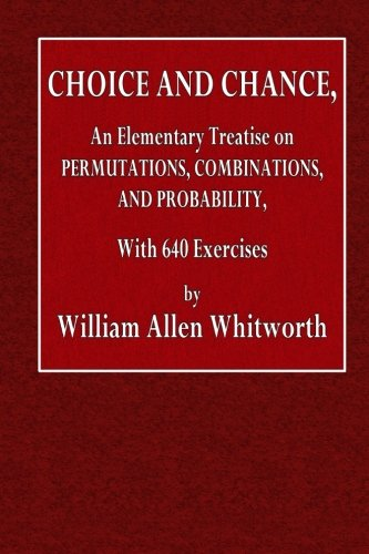 Choice and Chance: An Elementary Treatise on Permutations, Combinations, and Probability, with 640 Exercise