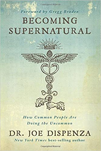 By Dr  Joe Dispenza] Becoming Supernatural: How Common People Are