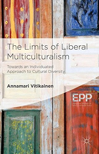 The Limits of Liberal Multiculturalism: Towards an Individuated Approach to Cultural Diversity (Palgrave Studies in Ethi