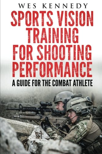 Sports Vision Training for Shooting Performance: A Guide For The Combat Athlete por Wes Kennedy