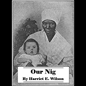 Our Nig, or Sketches from the Life of a Free Black in a Two-Story White House Audiobook