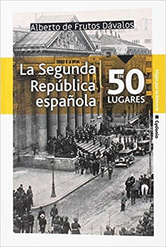 La Segunda República española en 50 lugares: 20 Viajar: Amazon.es: De Frutos Dávalos, Alberto: Libros