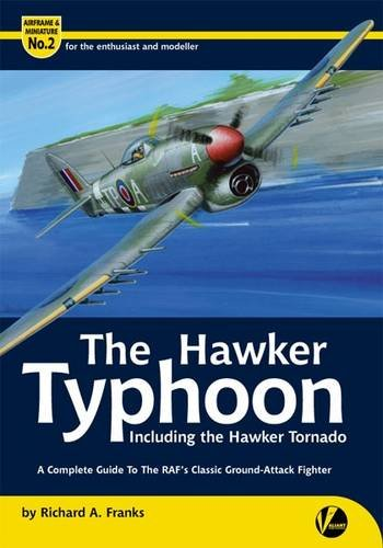 - The Hawker Typhoon: A Guide to the RAF's Classic Ground-attack Fighter (Airframe & Miniature)