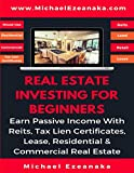 img - for Real Estate Investing For Beginners: Earn Passive Income With Reits, Tax Lien Certificates, Lease, Residential & Commercial Real Estate book / textbook / text book
