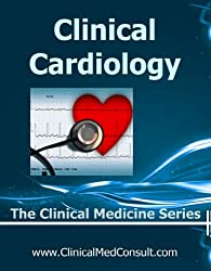 Clinical Cardiology - 2015 (The Clinical Medicine Series Book 18)