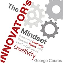 The Innovator's Mindset: Empower Learning, Unleash Talent, and Lead a Culture of Creativity Audiobook by George Couros Narrated by George Couros