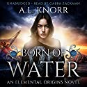 Born of Water: An Elemental Origins Novel: The Elemental Origins Series, Volume 1 Audiobook by A.L. Knorr Narrated by Gabra Zackman