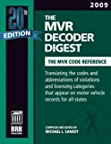 The MVR Decoder Digest : Translating codes and abbreviations of violations and licensing categories that appear on motor vehicle records for all States, Sankey, Michael, 187979294X