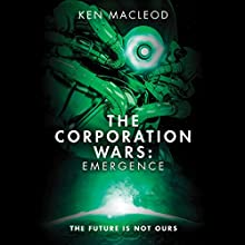 The Corporation Wars: Emergence Audiobook by Ken MacLeod Narrated by Peter Kenny