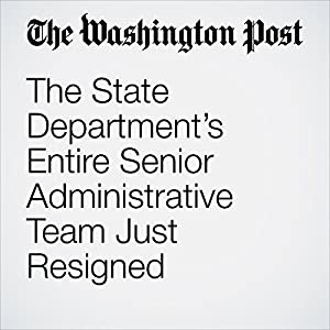 The State Department's Entire Senior Administrative Team Just Resigned