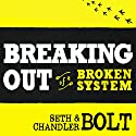 Breaking Out of a Broken System Audiobook by Seth Bolt, Chandler Bolt Narrated by Jamie Buck
