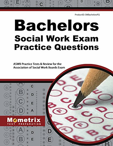 Bachelors Social Work Exam Practice Questions: ASWB Practice Tests & Review for the Association of Social Work Boards Exam