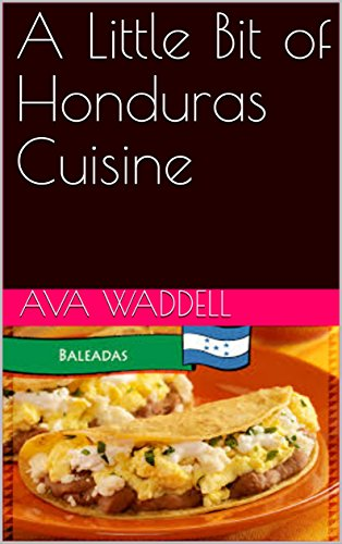A Little Bit of Honduras Cuisine by Ava Waddell