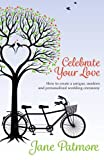 Celebrate Your Love: How to Create a Unique, Modern and Personalised...