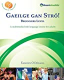Gaeilge gan Stró! Beginners Level: A Multimedia Irish Language Course for Adults (English and Irish Edition)