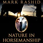 Nature in Horsemanship: Discovering Harmony Through Principles of Aikido | Mark Rashid