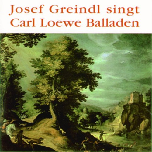 Josef Greindl singt Carl Loewe Balladen