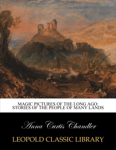 Read Online Magic pictures of the long ago: stories of the people of many lands pdf epub