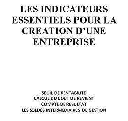 LES INDICATEURS ESSENTIELS POUR LA CREATION DENTREPRISE (French Edition)