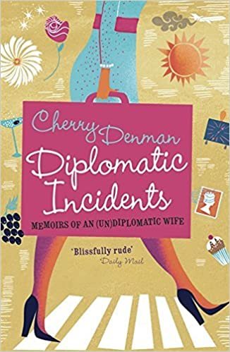 Diplomatic Incidents: Memoirs of an (Un)diplomatic Wife by Cherry Denman (2011-05-12)