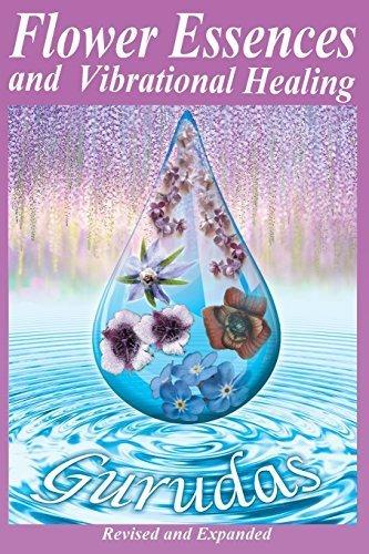 Flower Essences and Vibrational Healing by Gurudas (1989-04-01)
