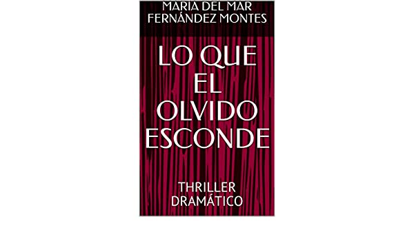 Amazon.com: LO QUE EL OLVIDO ESCONDE: THRILLER DRAMÁTICO (Spanish Edition) eBook: MARÍA DEL MAR FERNÁNDEZ MONTES: Kindle Store