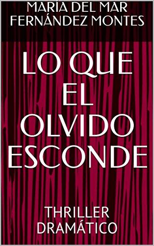 LO QUE EL OLVIDO ESCONDE: THRILLER DRAMÁTICO (Spanish Edition) by [FERNÁNDEZ MONTES