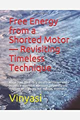 Free Energy from a Shorted Motor — Revisiting Timeless Technique: Motors can think they are a transformer and become a generator whenever frequency and resonant negentropy, not voltage, dominates. Paperback