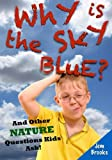 Why is the Sky Blue? And Other Nature Questions Kids Ask!