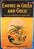 img - for EMPIRE IN GREEN AND GOLD The Story of the American Banana Trade book / textbook / text book
