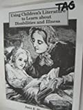 Using Children's Literature to Learn about Disabilities and Illness, Blaska, Joan K., 1886979073