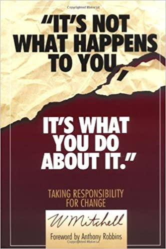 It's Not What Happens to You, It's What You Do About It Third Printing Edition