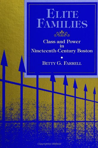 Elite Families: Class and Power in Nineteenth-Century Boston